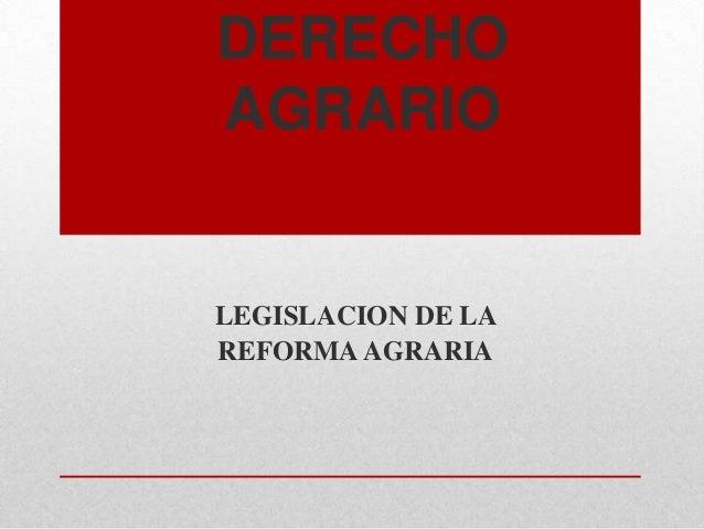 DERECHO AGRARIO  LEGISLACION DE LA REFORMA AGRARIA