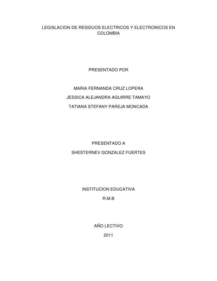 LEGISLACION DE RESIDUOS ELECTRICOS Y ELECTRONICOS EN COLOMBIA<br />PRESENTADO POR<br />MARIA FERNANDA CRUZ LOPERA <br />JE...