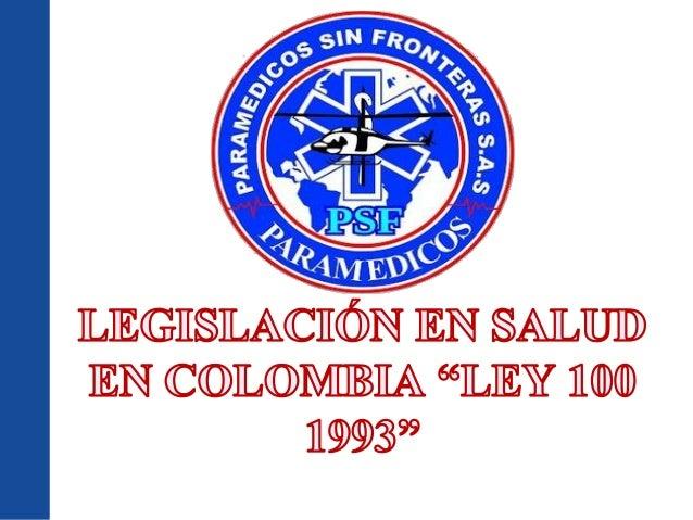 LEY 100 DE 1993  La Seguridad Social Integral es el conjunto de instituciones, normas y procedimientos, de que disponen la...