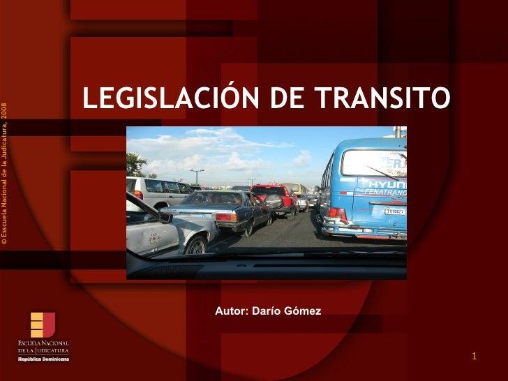 ©  Esscuela Nacional de la Judicatura, 2008 LEGISLACIÓN DE TRANSITO     Autor: Darío Gómez