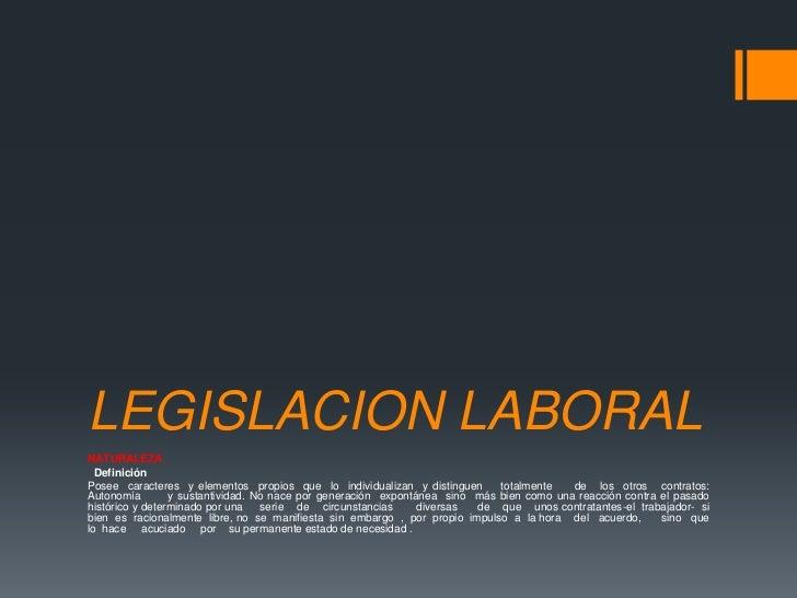 LEGISLACION LABORALNATURALEZA  DefiniciónPosee caracteres y elementos propios que lo individualizan y distinguen      tota...