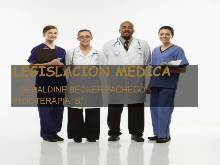 """LEGISLACION MEDICA GERALDINE BECKER PACHECO.FISIOTERAPIA """"B"""""""
