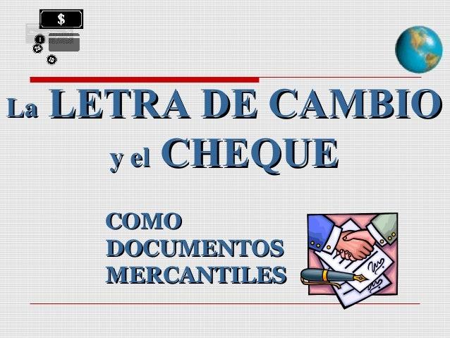 La  LETRA DE CAMBIO y el CHEQUE COMO DOCUMENTOS MERCANTILES