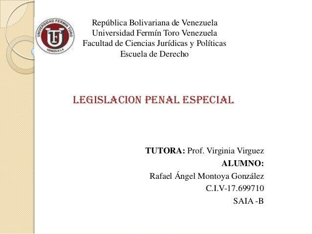 LEGISLACION Penal Especial República Bolivariana de Venezuela Universidad Fermín Toro Venezuela Facultad de Ciencias Juríd...