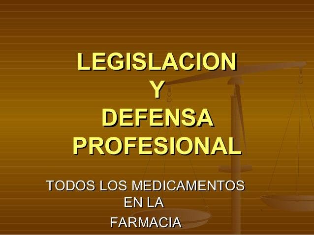 LEGISLACIONLEGISLACION YY DEFENSADEFENSA PROFESIONALPROFESIONAL TODOS LOS MEDICAMENTOSTODOS LOS MEDICAMENTOS EN LAEN LA FA...