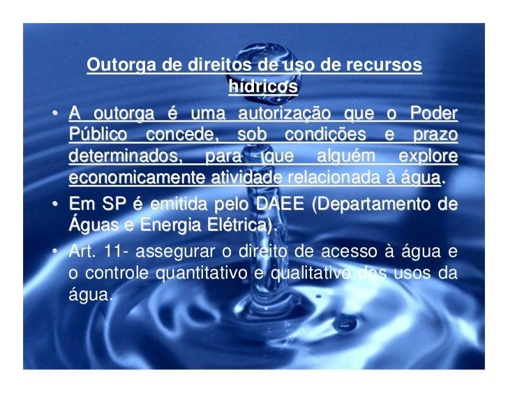• Usos de recursos hídricos que   independem da outorga:I - O uso de recursos hídricos para a   satisfação das necessidade...