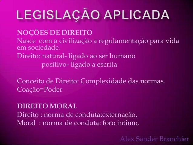 NOÇÕES DE DIREITO Nasce com a civilização a regulamentação para vida em sociedade. Direito: natural- ligado ao ser humano ...