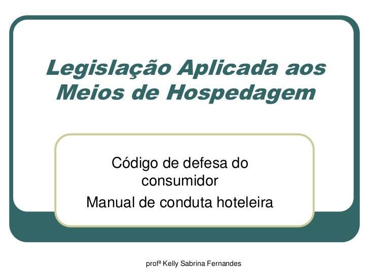 Legislação Aplicada aos Meios de Hospedagem      Código de defesa do          consumidor   Manual de conduta hoteleira    ...