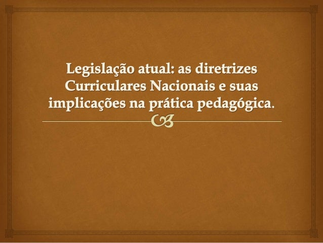   Antes mesmo de entendermos quais as implicações práticas das DCN´s na educação é oportuno que tenhamos muito bem eluci...