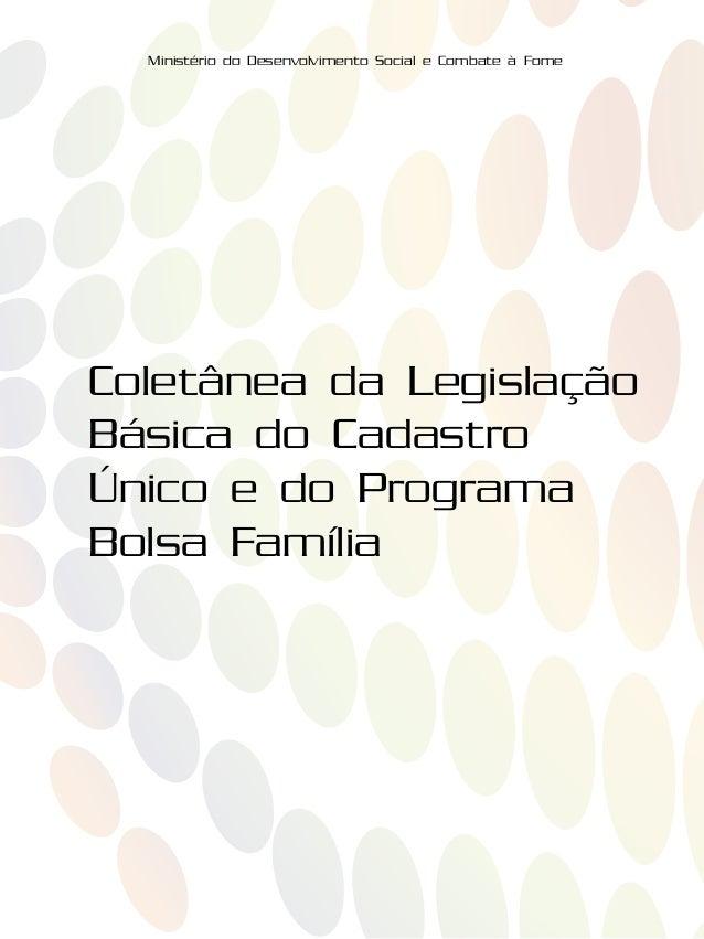 Coletânea da Legislação Básica do Cadastro Único e do Programa Bolsa Família Ministério do Desenvolvimento Social e Combat...