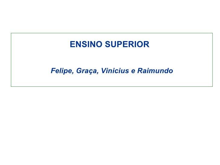 ENSINO SUPERIOR  Felipe, Graça, Vinicius e Raimundo