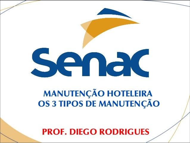 MANUTENÇÃO HOTELEIRAOS 3 TIPOS DE MANUTENÇÃOPROF. DIEGO RODRIGUES