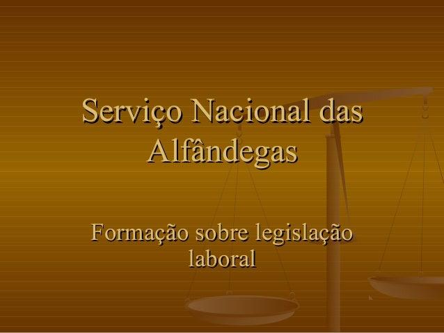 Serviço Nacional dasServiço Nacional das AlfândegasAlfândegas Formação sobre legislaçãoFormação sobre legislação laboralla...