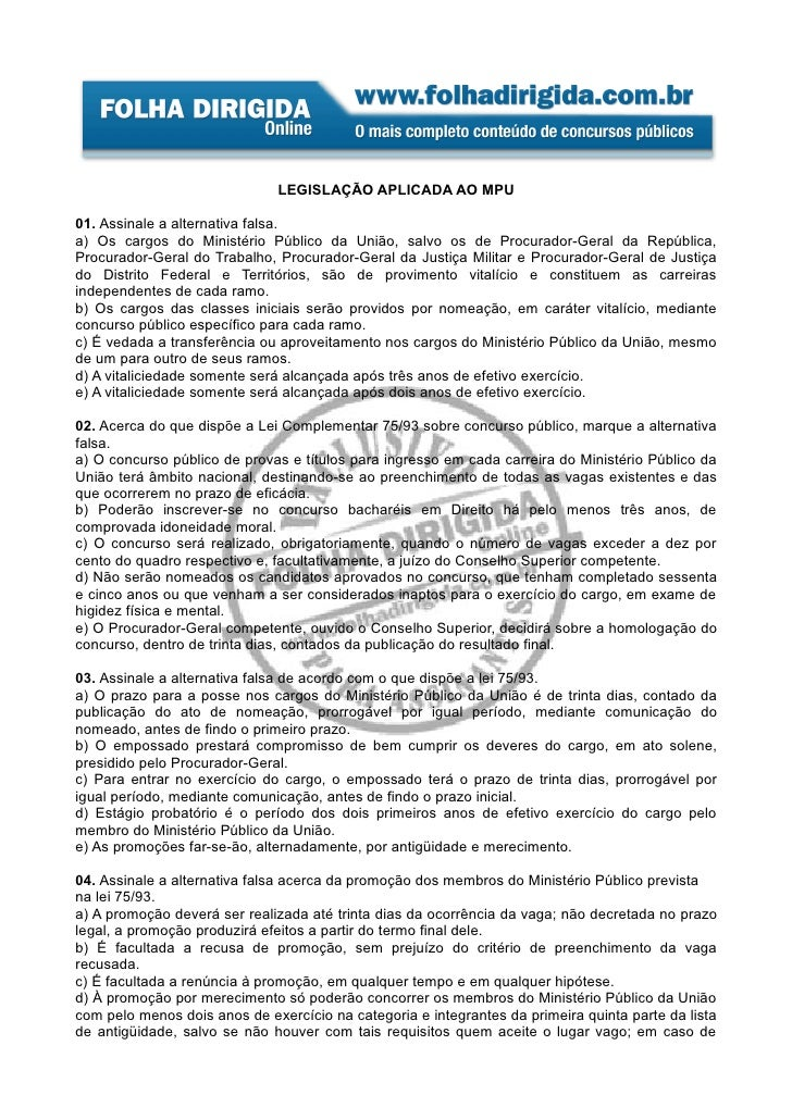 LEGISLAÇÃO APLICADA AO MPU  01. Assinale a alternativa falsa. a) Os cargos do Ministério Público da União, salvo os de Pro...