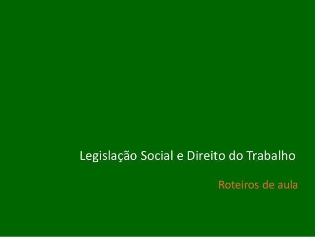 Legislação Social e Direito do Trabalho Roteiros de aula