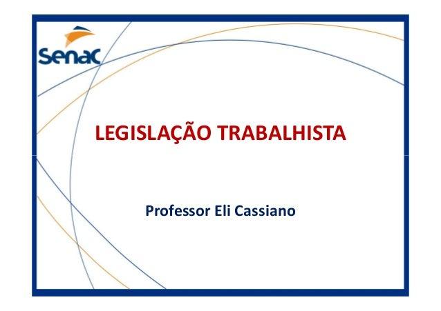 LEGISLAÇÃO TRABALHISTA Professor Eli Cassiano