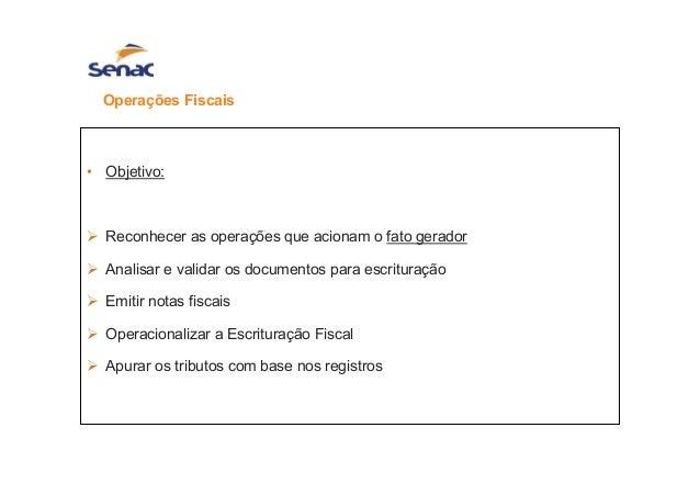 Operações Fiscais • Objetivo: Reconhecer as operações que acionam o fato gerador Analisar e validar os documentos para esc...