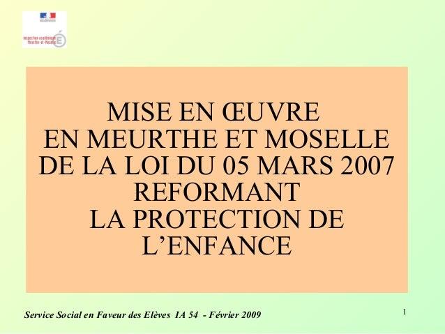 1 MISE EN ŒUVRE EN MEURTHE ET MOSELLE DE LA LOI DU 05 MARS 2007 REFORMANT LA PROTECTION DE L'ENFANCE Service Social en Fav...