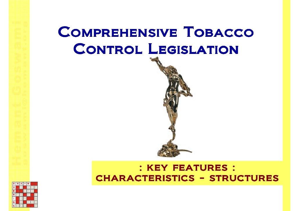 Comprehensive Tobacco  Control Legislation               : key features :     characteristics - structures