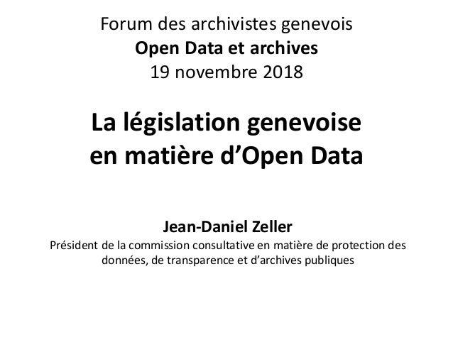 Forum des archivistes genevois Open Data et archives 19 novembre 2018 La législation genevoise en matière d'Open Data Jean...