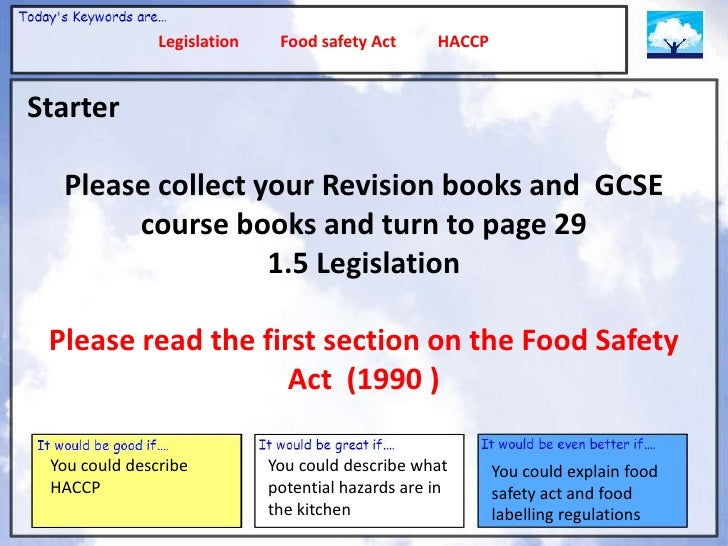 Legislation    Food safety Act      HACCPStarter  Please collect your Revision books and GCSE       course books and turn ...
