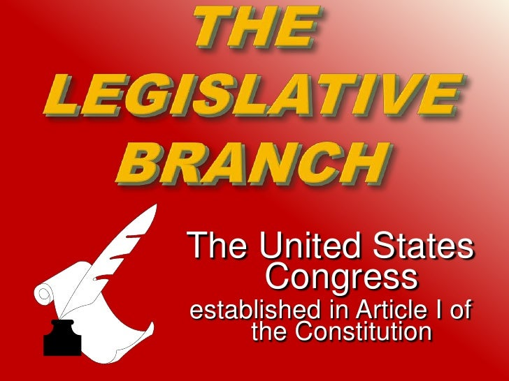 THE LEGISLATIVE BRANCH<br />The United States Congress<br />established in Article I of the Constitution<br />