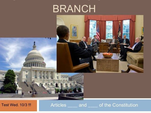 BRANCHTest Wed. 10/3 !!!   Articles ____ and ____ of the Constitution