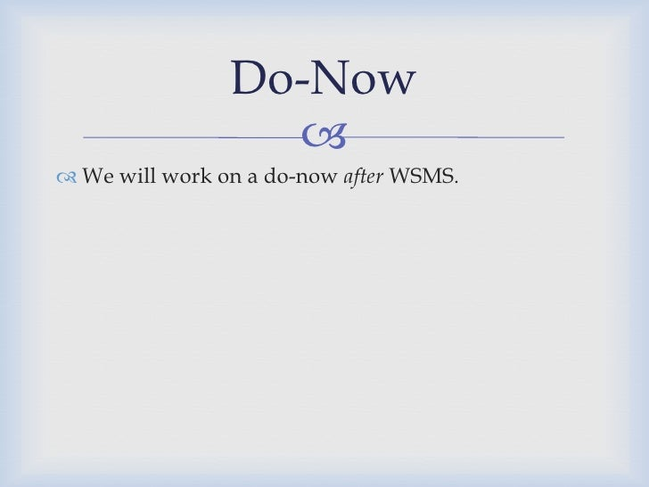 Do-Now                   We will work on a do-now after WSMS.