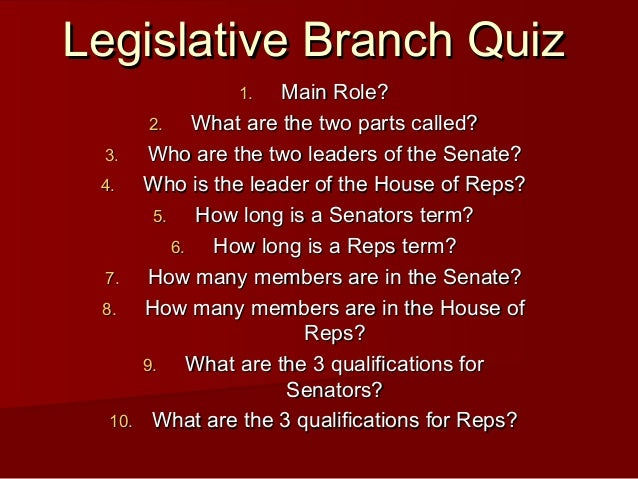 Legislative Branch QuizLegislative Branch Quiz 1.1. Main Role?Main Role? 2.2. What are the two parts called?What are the t...