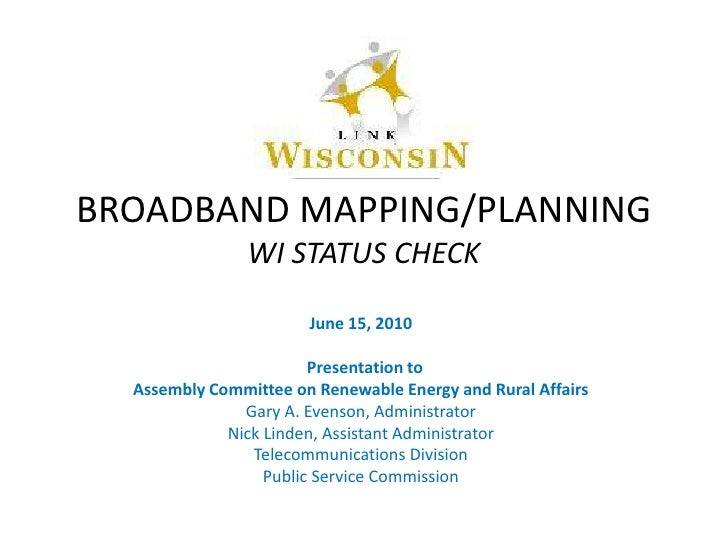 BROADBAND MAPPING/PLANNINGWI STATUS CHECK<br />June 15, 2010<br />  Presentation to <br />Assembly Committee on Renewable ...