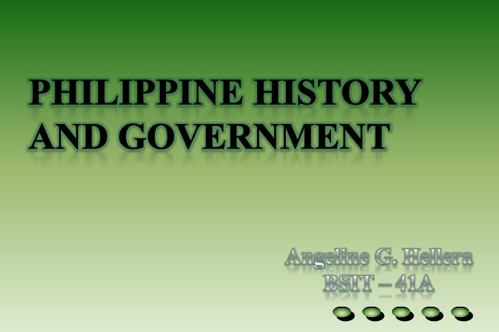 Philippine History and Government<br />Angeline G. Hellera<br />BSIT – 41A<br />