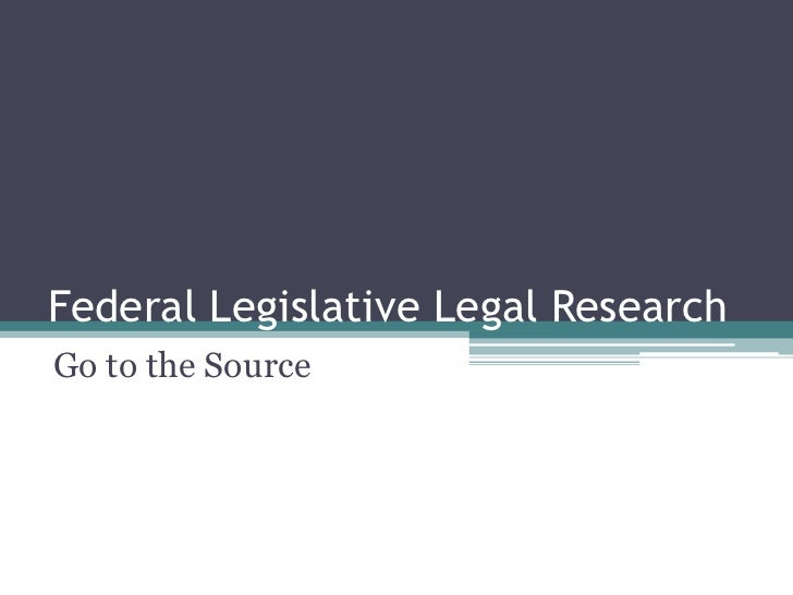 Federal Legislative Legal Research<br />Go to the Source<br />