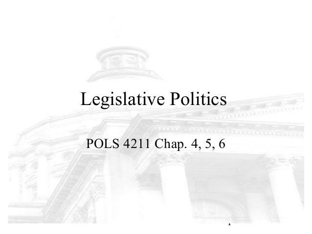 Legislative PoliticsPOLS 4211 Chap. 4, 5, 6                          1