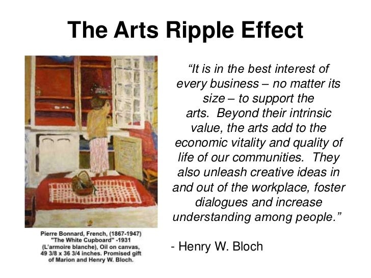 "The Arts Ripple Effect             ""It is in the best interest of          every business – no matter its                 ..."