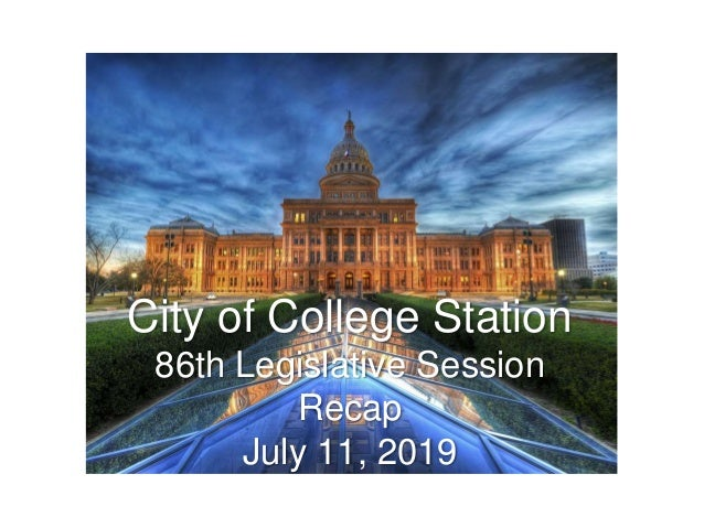 City of College Station 86th Legislative Session Recap July 11, 2019