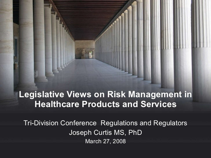 Legislative Views on Risk Management in Healthcare Products and Services Tri-Division Conference  Regulations and Regulato...
