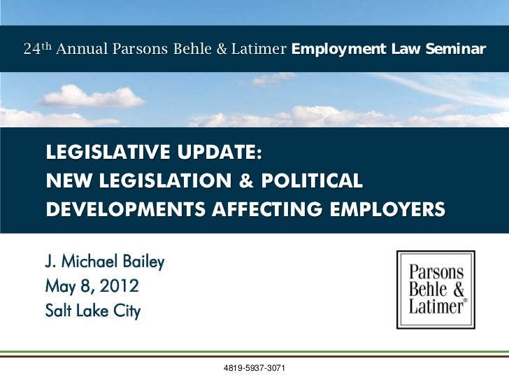 24th Annual Parsons Behle & Latimer Employment Law Seminar  LEGISLATIVE UPDATE:  NEW LEGISLATION & POLITICAL  DEVELOPMENTS...