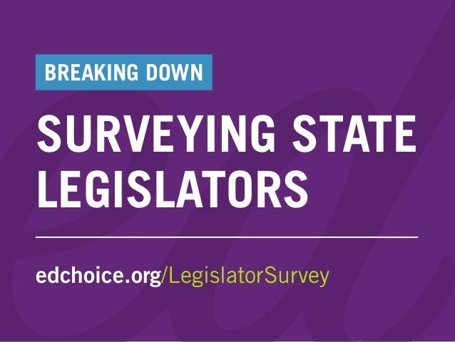SURVEYING STATE BREAKING DOWN LEGISLATORS edchoice.org/LegislatorSurvey