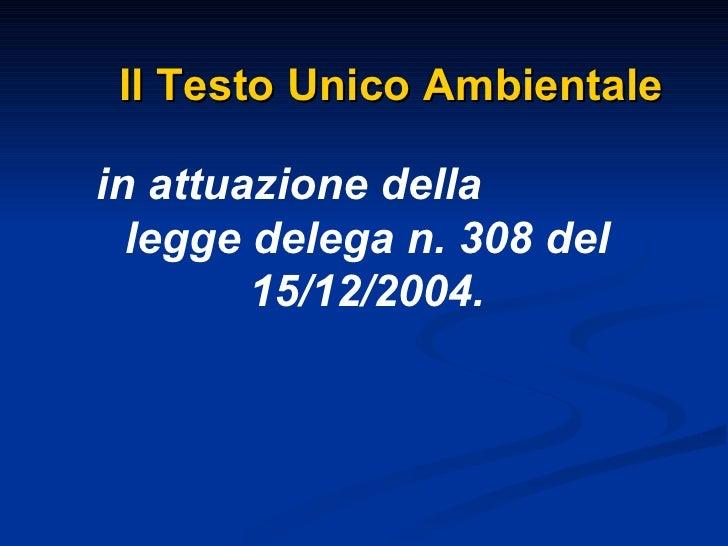 in attuazione della  legge delega n. 308 del 15/12/2004. Il Testo Unico Ambientale