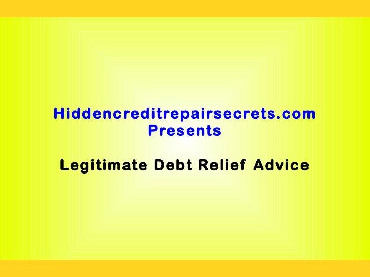 Hiddencreditrepairsecrets.com          PresentsLegitimate Debt Relief Advice