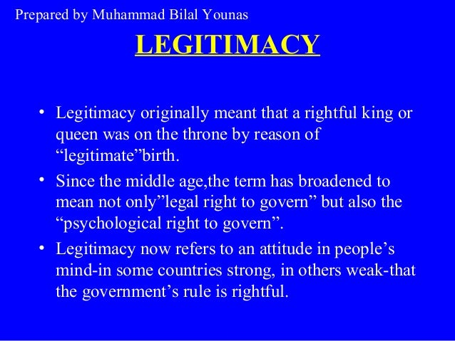 "LEGITIMACY • Legitimacy originally meant that a rightful king or queen was on the throne by reason of ""legitimate""birth. •..."