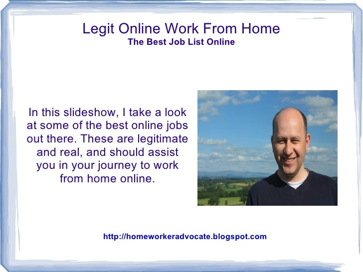 Legit Online Work From Home                    The Best Job List OnlineIn this slideshow, I take a lookat some of the best...