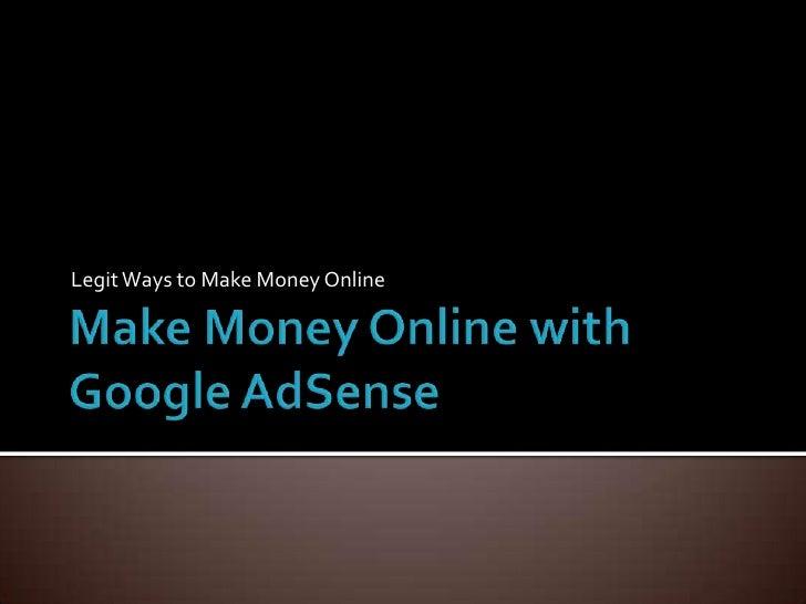 Make Money Online with Google AdSense<br />Legit Ways to Make Money Online<br />