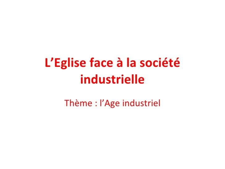 L'Eglise face à la société industrielle Thème : l'Age industriel