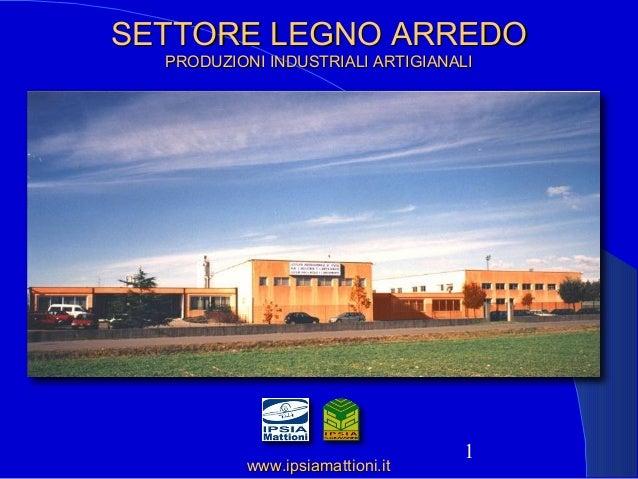 1 SETTORE LEGNO ARREDOSETTORE LEGNO ARREDO PRODUZIONI INDUSTRIALI ARTIGIANALIPRODUZIONI INDUSTRIALI ARTIGIANALI www.ipsiam...