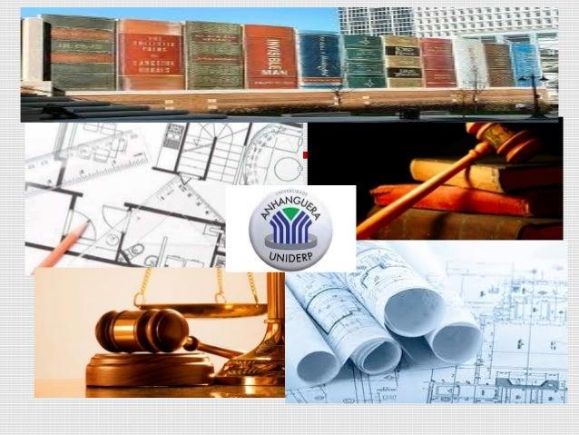 Universidade Anhanguera - UNIDERP.Arquitetura e Urbanismo.Disciplina:Legislação e Normas Profissionais.Professor: Fernando...
