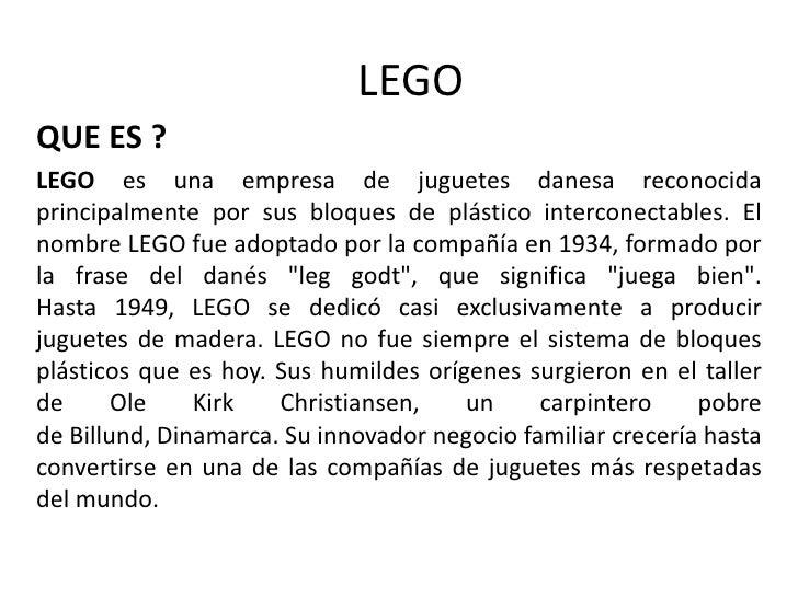 LEGOQUE ES ?LEGO es una empresa de juguetes danesa reconocidaprincipalmente por sus bloques de plástico interconectables. ...