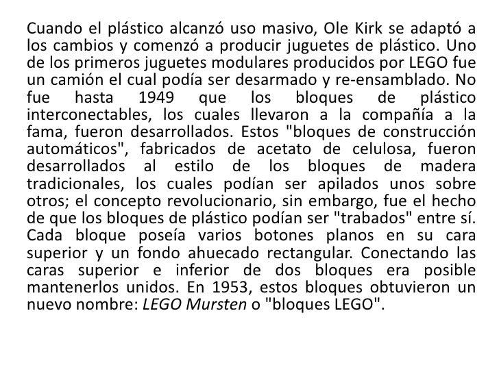 Cuando el plástico alcanzó uso masivo, Ole Kirk se adaptó alos cambios y comenzó a producir juguetes de plástico. Unode lo...