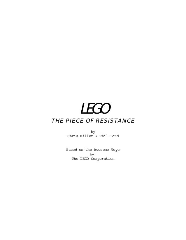 LEGO THE PIECE OF RESISTANCE by Chris Miller & Phil Lord Based on the Awesome Toys by The LEGO Corporation