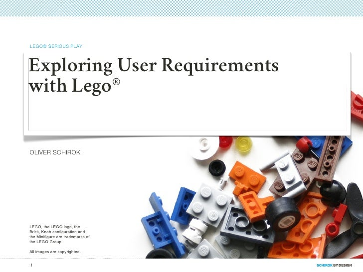 LEGO® SERIOUS PLAYExploring User Requirementswith Lego®OLIVER SCHIROKLEGO, the LEGO logo, theBrick, Knob configuration andt...